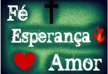 Fé, Esperança e amor - Quem tem fé vence o mundo