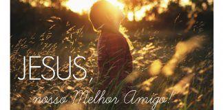 Jesus nosso melhor amigo