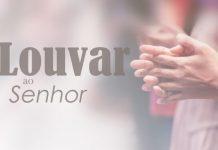 louvar e bendizer ao senhor
